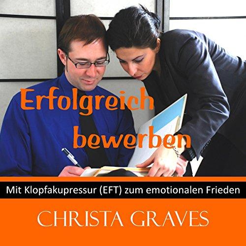 Erfolgreich bewerben (Mit Klopfakupressur zum emotionalen Frieden) audiobook cover art