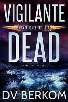 Vigilante Dead: Kate Jones Thriller #5 by [D.V. Berkom]