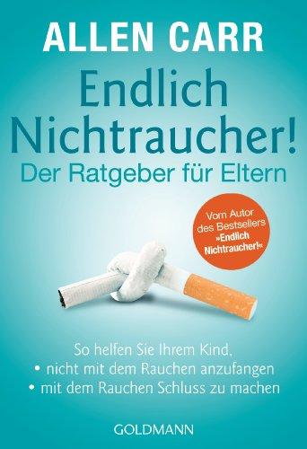 """Endlich Nichtraucher! - Der Ratgeber für Eltern: So helfen Sie Ihrem Kind, - - nicht mit dem Rauchen anzufangen - - mit dem Rauchen Schluss zu machen - ... des Bestsellers """"Endlich Nichtraucher!"""""""