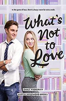What's Not to Love by [Austin Siegemund-Broka, Emily Wibberley]