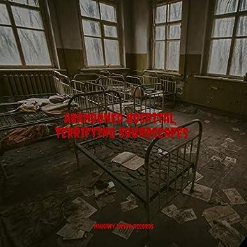 Abandoned Hospital, Terrifying Soundscapes