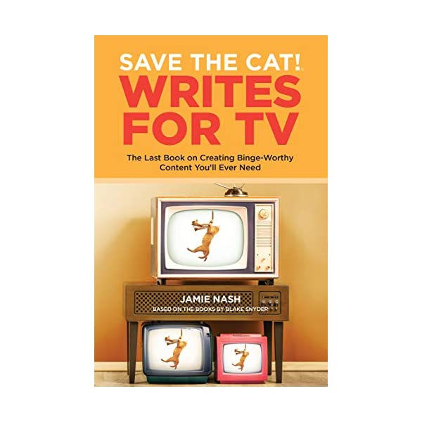 Save the Cat!® Writes for TV: The Last Book on Creating Binge-Worthy Content You'll...