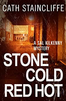 Stone Cold Red Hot: Sal Kilkenny #4 (A Sal Kilkenny Mystery) by [Cath Staincliffe]