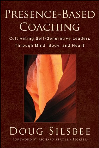 Presence-Based Coaching: Cultivating Self-Generative Leaders Through Mind, Body, and Heart (English Edition)
