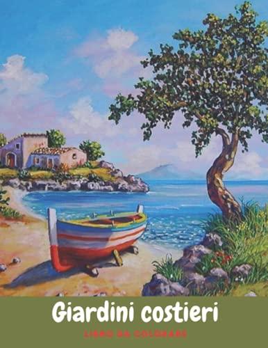 Libro da colorare dei giardini costieri: Un libro da colorare per adulti con splendidi giardini costieri, piante tropicali e paesaggi rilassanti sull'oceano