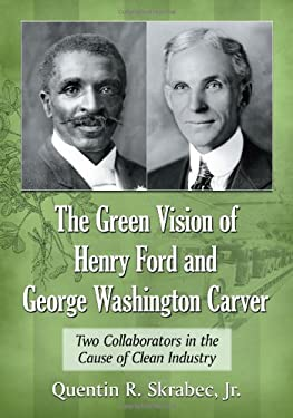 The Green Vision of Henry Ford and George Washington Carver: Two Collaborators in the Cause of Clean Industry