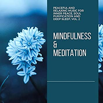 Mindfulness & Meditation - Peaceful And Relaxing Music For Inner Peace, Soul Purification And Deep Sleep, Vol. 2