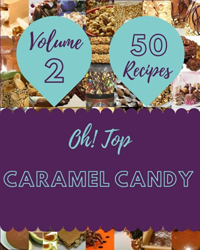 Oh! Top 50 Caramel Candy Recipes Volume 2: Start a New Cooking Chapter with Caramel Candy Cookbook!