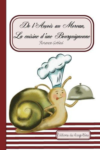 De l'Auxois au Morvan, la cuisine d'une Bourguignonne (French Edition)