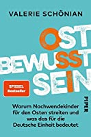 Ostbewusstsein: Warum Nachwendekinder fuer den Osten streiten und was das fuer die Deutsche Einheit bedeutet