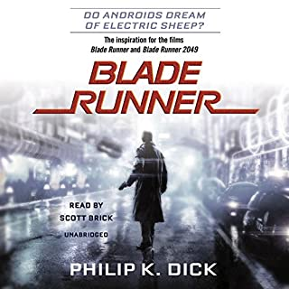 Blade Runner     Originally published as Do Androids Dream of Electric Sheep?              By:                                                                                                                                 Philip K. Dick                               Narrated by:                                                                                                                                 Scott Brick                      Length: 9 hrs and 12 mins     170 ratings     Overall 4.3