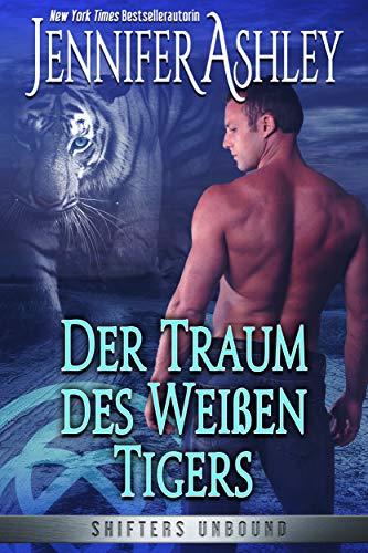 Der Traum des Weißen Tigers (Shifters Unbound 8)