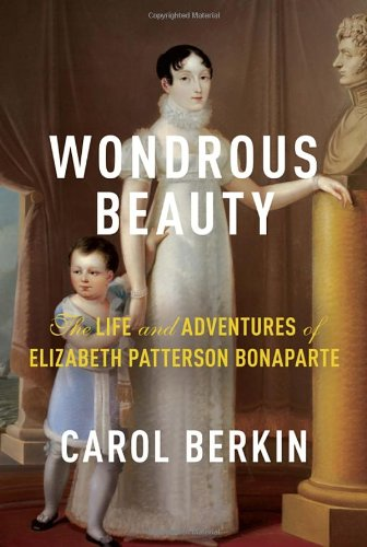 Image of Wondrous Beauty: The Life and Adventures of Elizabeth Patterson Bonaparte