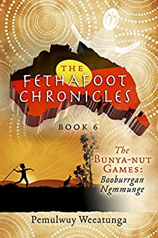 [Pemulwuy Weeatunga]のThe Fethafoot Chronicles: The Bunya-nut Games: Booburrgan Ngmmunge (English Edition)