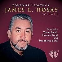 Concert Band: Composer's Portrait James L. Hosay Vol. 1