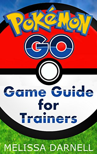 Pokemon Go Game Guide for Trainers: Learn How to Play the Pokemon Go App Like a Pro (English Edition)