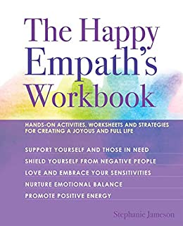 The Happy Empath's Workbook: Hands-On Activities, Worksheets, and Strategies for Creating a Joyous and Full Life by [Stephanie Jameson]