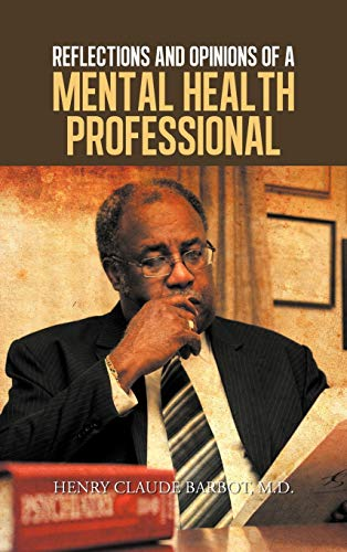 Book: Reflections and Opinions of a Mental Health Professional by Henry Claude Barbot, M.D.