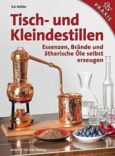 Tisch- und Kleindestillen: Essenzen, Brände & ätherische Öle selbst erzeugen von Kai Möller (September 2015) Gebundene Ausgabe