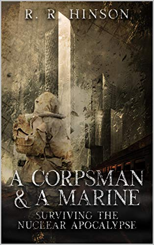 A Corpsman & A Marine: Surviving the Nuclear Apocalypse by [R. R. Hinson]