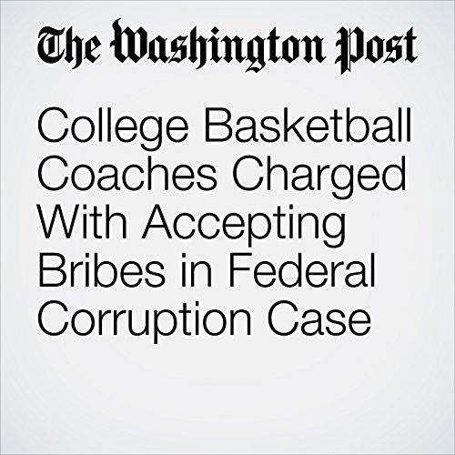 College Basketball Coaches Charged With Accepting Bribes in Federal Corruption Case copertina