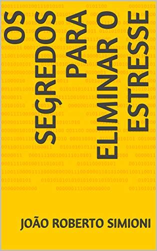 Os Segredos para Eliminar o Estresse: Os Segredos para Eliminar e Prevenir o Estresse (Portuguese Edition)