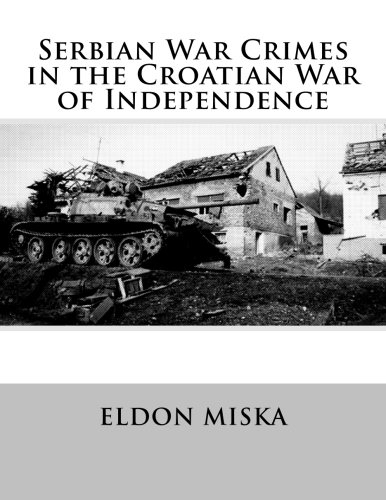 Compare Textbook Prices for Serbian War Crimes in the Croatian War of Independence  ISBN 9781519240729 by Miska, Eldon