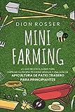 Mini Farming: Lo que necesita saber para empezar su propia pequeña granja y una guía de apicultura de patio trasero para principiantes