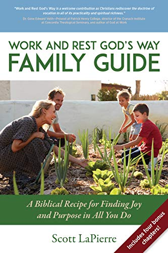 Work and Rest God's Way Family Guide: A Biblical Recipe for Finding Joy and Purpose in All You Do by [Scott LaPierre]