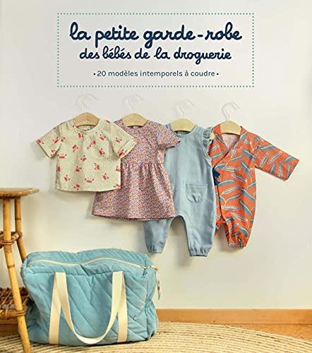La petite garde-robe des bébés de la droguerie: 20 patrons de couture à taille réelle