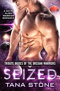 Seized: A Sci-Fi Alien Warrior Romance (Tribute Brides of the Drexian Warriors Book 2) by [Tana Stone]