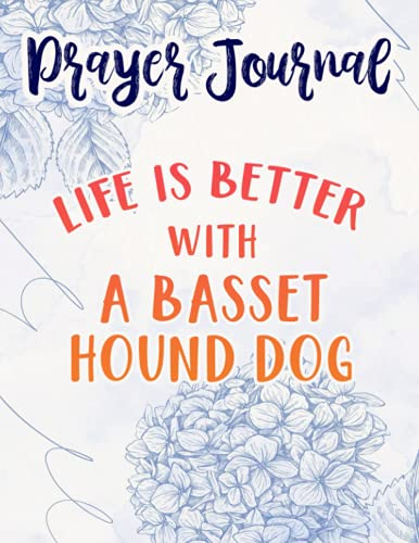 Life Is Better With A Basset Hound Dog Lover Nice Prayer Journal: Sistergirl Devotions,8.5x11 in,For Women, Best Daily Devotional, Journal Religious