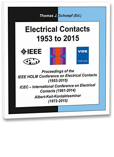 Electrical Contacts 1953 to 2015, DVD-ROMProceedings of the IEEE HOLM Conference on Electrcal Contacts (1953-2015), International Conference on Electrical Contacts (1961-2014) Albert-Keil-Kontaktseminar (1972-2015)
