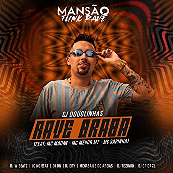 Rave Braba (feat. MC Madan, MC Menor MT, Mc Sapinha, Dj W-Beatz, DJ Ery, DJ DN, JC NO BEAT, Megabaile Do Areias, GP DA ZL & DJ Tezinho) (Mansão Funk Rave)