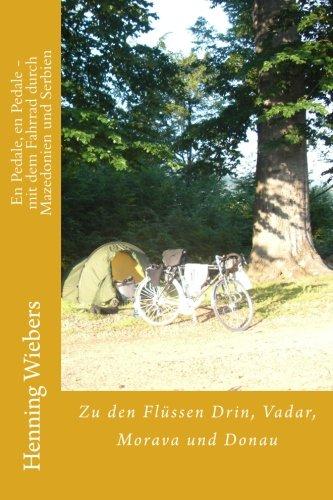 En Pedale, en Pedale - mit dem Fahrrad durch Mazedonien und Serbien: zu den Flüssen Vadar, Drin, Morava und Donau: Volume 6