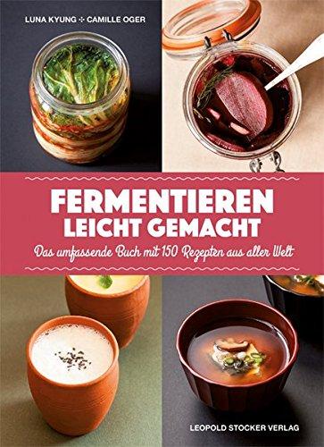 Fermentieren leicht gemacht: Das umfassende Buch mit 150 Rezepten aus aller Welt
