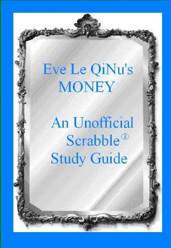 Eve Le QiNu's Money: An Unofficial Scrabble Study Guide (Eve Le QiNu's Unofficial Scrabble Study Guildes Book 3) (English Edition)