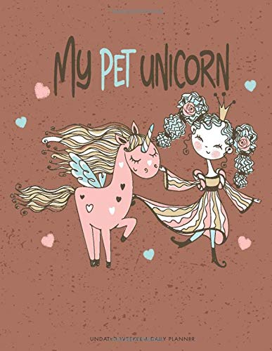 My Pet Unicorn: Monthly planner with inspirational quotes, unicorn notebook and diary journal gifts, Week by Week planner with to do list and wishes ... book Journal 8.5x11, Undated daily planner.