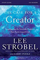 The Case for a Creator: Investigating the Scientific Evidence That Points Toward God: Six Sessions