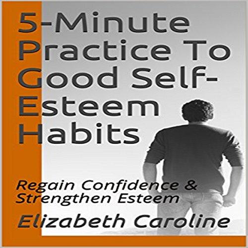 5-Minute Practice to Good Self-Esteem Habits audiobook cover art
