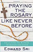Best Praying the Rosary Like Never Before: Encounter the Wonder of Heaven and Earth Reviews