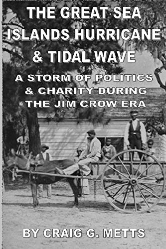 The Great Sea Islands Hurricane & Tidal Wave: A Storm of Politics & Charity During the Jim Crow Era