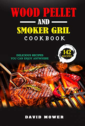 Wood Pellet Smoker and Grill Cookbook: 142 Delicious Recipes You Can Enjoy Anywhere (English Edition)