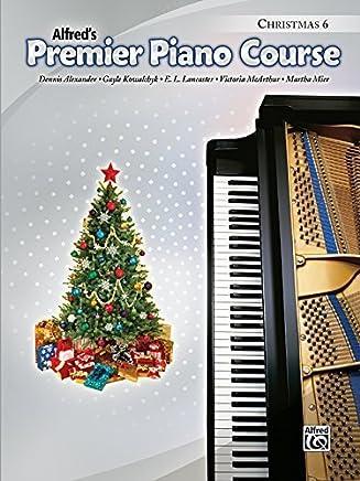 Premier Piano Course Christmas, Bk 6 by Alexander, Dennis, Kowalchyk, Gayle, Lancaster, E. L., McArt (2011) Paperback