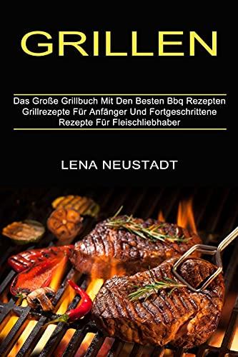 Grillen: Grillrezepte Für Anfänger Und...