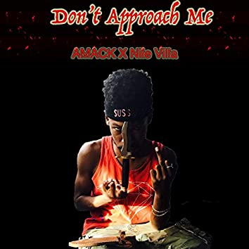 Don't Approach Me (feat. Nile Villa)