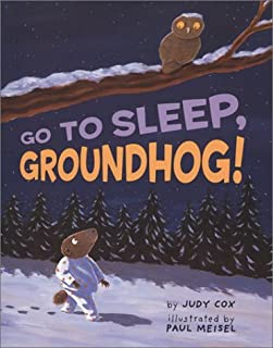 By Judy Cox Go to Sleep, Groundhog (1st Frist Edition) [Library Binding]