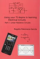 Ti-nspire for Learning Circuits: A Reference Tool Book for Electrical and Computer Engineering Students and Practicioners (Graphic Calculators in Circuits)