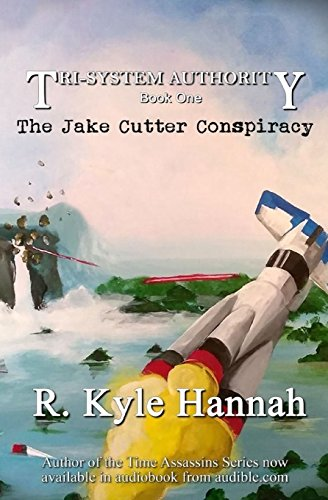 Book: The Jake Cutter Conspiracy (The Tri-System Authority) (Volume 1) by R. Kyle Hannah
