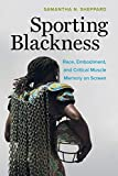 Sporting Blackness: Race, Embodiment, and Critical Muscle Memory on Screen (English Edition)